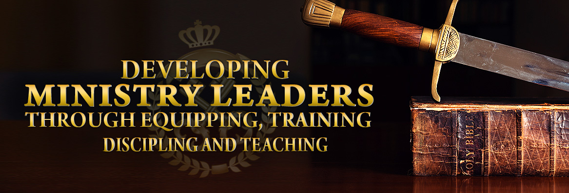 Developing Ministry Leaders Through Equipping, Training, Discipling and Teaching